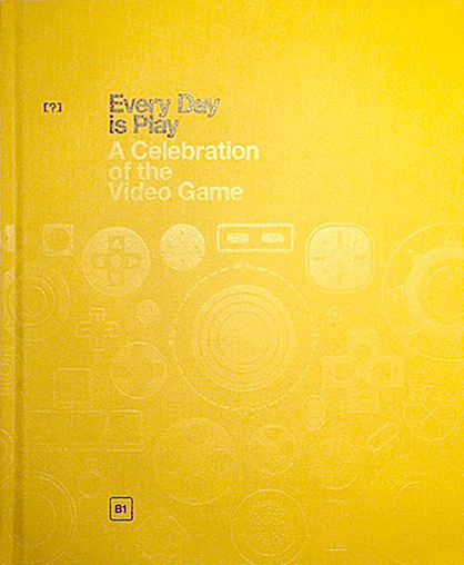 Every Day is Play, A Celebration of the Video Game
